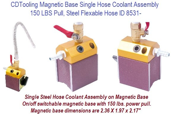 Magnetic Base Single Steel Hose Coolant Assembly 150 LBS Pull, Steel Flexable Hose ID 8531-