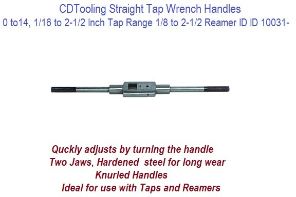 Straight Tap Wrench Handles 0 TO 14, 1/16 to 2-1/2 iNCH  Hand Tap Range 1/8 to 2-1/2 Hand Reamer ID ID 10031-