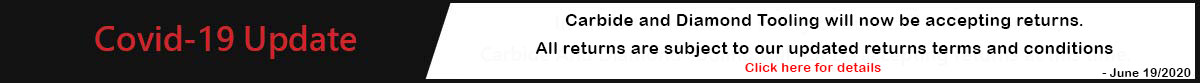 Carbide and diamond tooling will not be accepting returns due to the covid-19 outbreak