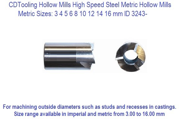 Hollow Mills HSS Metric Sizes 3 4 5 6  8 10 12 14 15 16 mm ID 3243-