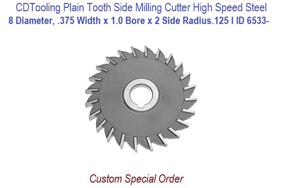 8 Diameter, .375 Width x 1.0 Bore x Side .125 Radius Custom Plain Tooth Side Milling Cutter High Speed Steel ID 6533-