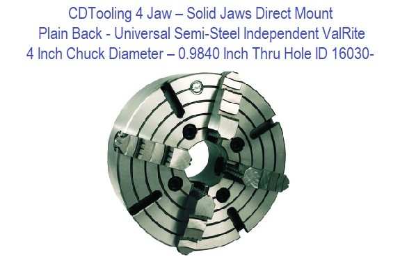 4 Inch Chuck DIameter - 0.9840 Inch Thru Hole - 4 Jaw - Solid Jaws - Direct Mount - Plain Back - Universal Semi-Steel Independent ValRite ID 16030-