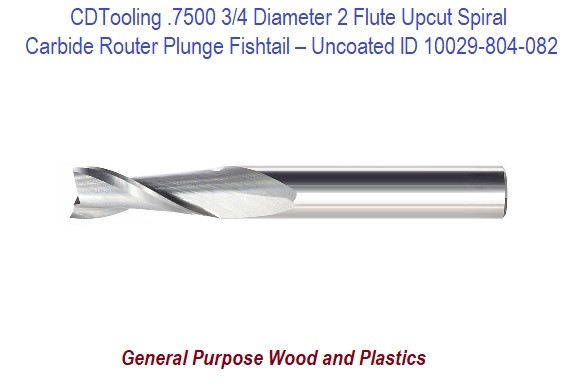 .7500 3/4 Diameter Two Flute Upcut Spiral – Plunge Fishtail – Uncoated ID 10029-804-082