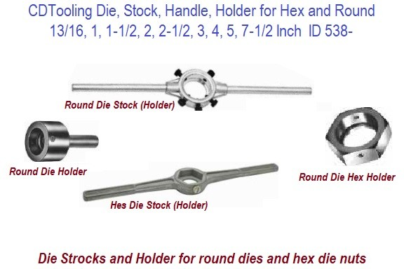 Die, Stock, Handle, Holder for Hex and Round, 13/16, 1, 1-1/2, 2, 2-1/2, 3, 4, 5, 7-1/2 OD Inch Diameter ID 538-