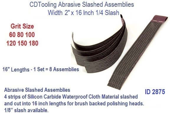 Abrasive Slash Assemblies 2 x 16 x 1/4 Inch 60 80 100 120 150 180 Grit Slash, ID 2875