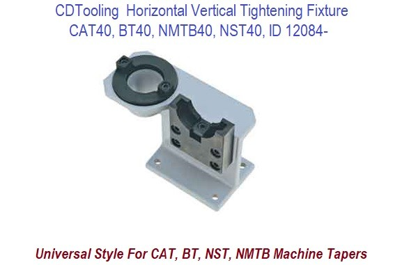 Horizontal Vertical Tightening Fixture for Taper CAT40, BT40, NMTB40, NST40 ID 12084-