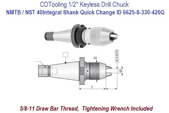 1/32 to 1/2 inch Capacity Keyless Drill Chuck with Integral Shank NMTB-40 Quick Change c/w Wrench ID 6625-8-330-420Q