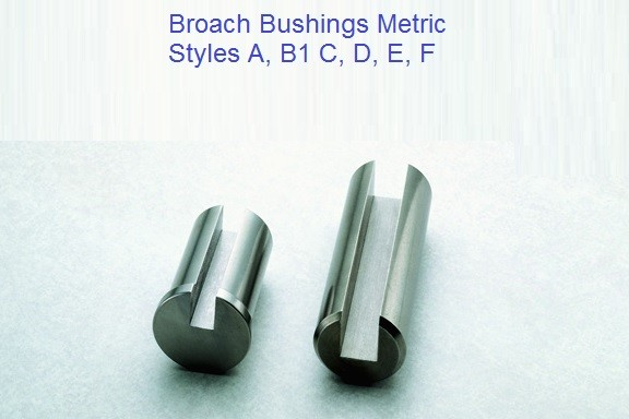 Broach Bushings Style A, B1, C, D, E, F Metric Sizes 6mm -72mm ID 1170-